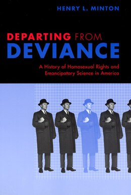 Book Departing from Deviance: A History of Homosexual Rights and Emancipatory Science in America by Henry L. Minton