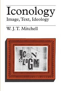 Book Iconology: Image, Text, Ideology by W. J. T. Mitchell