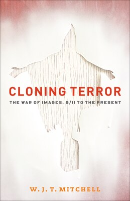 Book Cloning Terror: The War of Images, 9/11 to the Present by W. J. T. Mitchell