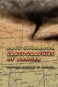 Book Cartographies Of Danger: Mapping Hazards in America by Mark Monmonier