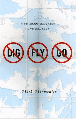Book No Dig, No Fly, No Go: How Maps Restrict and Control by Mark Monmonier