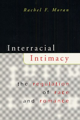Book Interracial Intimacy: The Regulation of Race and Romance by Rachel F. Moran