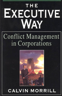 Book The Executive Way: Conflict Management in Corporations by Calvin Morrill