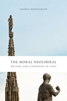 Book The Moral Neoliberal: Welfare and Citizenship in Italy by Andrea Muehlebach