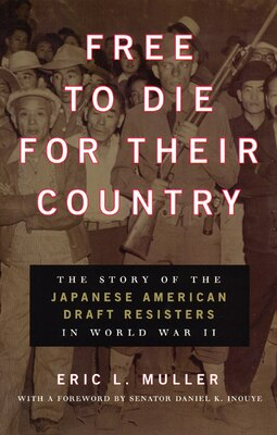 Book Free To Die For Their Country: The Story of the Japanese American Draft Resisters in World War II by Eric L. Muller