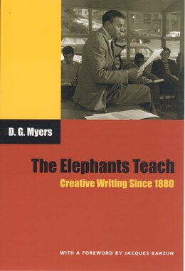 Book The Elephants Teach: Creative Writing Since 1880 by David Gershom Myers