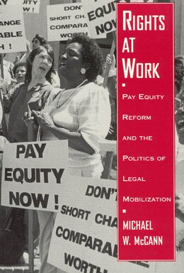 Book Rights At Work: Pay Equity Reform and the Politics of Legal Mobilization by Michael W. McCann