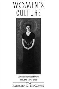 Book Women's Culture: American Philanthropy and Art, 1830-1930 by Kathleen D. McCarthy