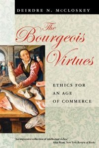 Book The Bourgeois Virtues: Ethics for an Age of Commerce by Deirdre N. Mccloskey