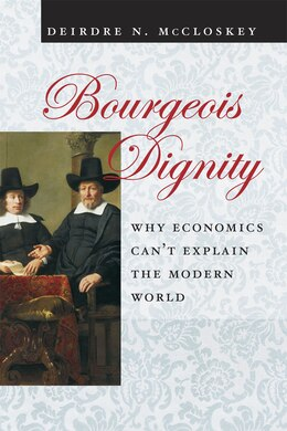 Book Bourgeois Dignity: Why Economics Can't Explain The Modern World by Deirdre N. Mccloskey