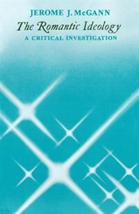Book The Romantic Ideology: A Critical Investigation by Jerome J. McGann