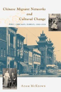 Book Chinese Migrant Networks And Cultural Change: Peru, Chicago, and Hawaii 1900-1936 by Adam Mckeown