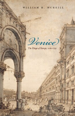 Book Venice: The Hinge of Europe, 1081-1797 by William H. McNeill