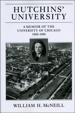 Book Hutchins' University: A Memoir of the University of Chicago, 1929-1950 by William H. McNeill