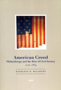 Book American Creed: Philanthropy and the Rise of Civil Society, 1700-1865 by Kathleen D. McCarthy