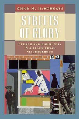 Book Streets of Glory: Church and Community in a Black Urban Neighborhood by Omar M. McRoberts