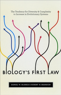 Book Biology's First Law: The Tendency for Diversity and Complexity to Increase in Evolutionary Systems by Daniel W. McShea