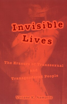 Book Invisible Lives: The Erasure of Transsexual and Transgendered People by Viviane Namaste