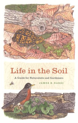Book Life in the Soil: A Guide for Naturalists and Gardeners by James B. Nardi