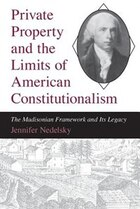 Private Property And The Limits Of American Constitutionalism: The Madisonian Framework and Its…