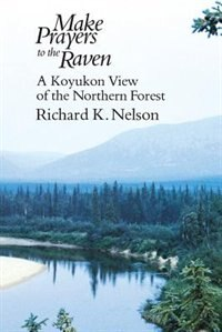 Book Make Prayers To The Raven: A Koyukon View of the Northern Forest by Richard K. Nelson