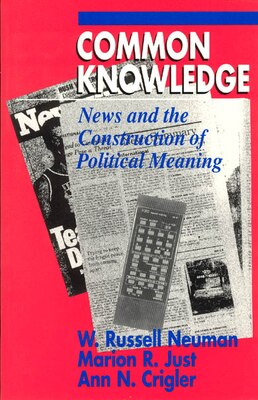 Book Common Knowledge: News and the Construction of Political Meaning by W. Russell Neuman