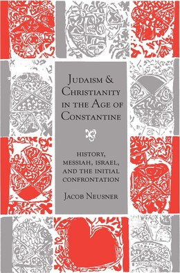 Book Judaism and Christianity in the Age of Constantine: History, Messiah, Israel, and the Initial… by Jacob Neusner