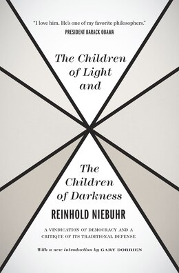 Book The Children of Light and the Children of Darkness: A Vindication of Democracy and a Critique of… by Reinhold Niebuhr