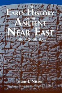 Book The Early History of the Ancient Near East, 9000-2000 B.C. by Hans J. Nissen