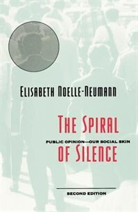 Book The Spiral Of Silence: Public Opinion--Our Social Skin by Elisabeth Noelle-Neumann