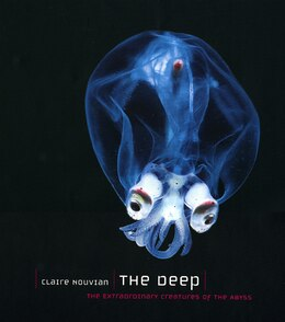 Book The Deep: The Extraordinary Creatures of the Abyss by Claire Nouvian