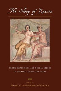 Book The Sleep of Reason: Erotic Experience and Sexual Ethics in Ancient Greece and Rome by Martha C. Nussbaum