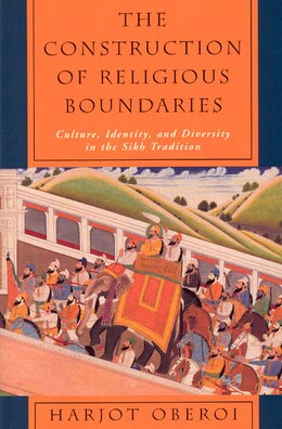 Book The Construction Of Religious Boundaries: Culture, Identity, and Diversity in the Sikh Tradition by Harjot Oberoi
