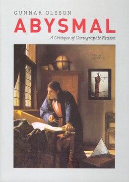 Book Abysmal: A Critique of Cartographic Reason by Gunnar Olsson