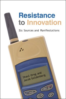 Book Resistance To Innovation: Its Sources And Manifestations by Shaul Oreg
