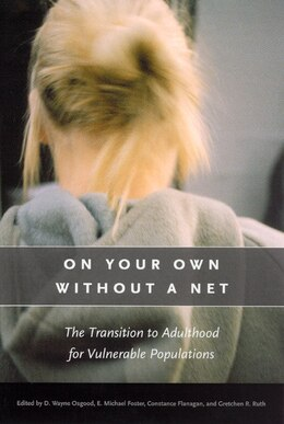 Book On Your Own without a Net: The Transition to Adulthood for Vulnerable Populations by D. Wayne Osgood