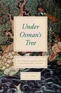 Under Osman's Tree: The Ottoman Empire, Egypt, And Environmental History by Alan Mikhail