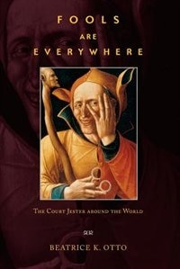 Fools Are Everywhere: The Court Jester around the World by Beatrice K. Otto