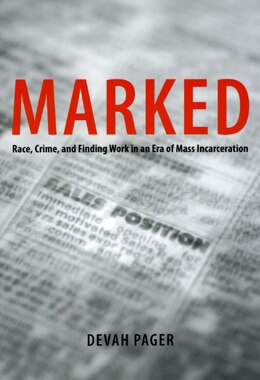 Book Marked: Race, Crime, and Finding Work in an Era of Mass Incarceration by Devah Pager