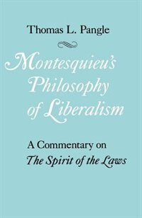 Book Montesquieu's Philosophy Of Liberalism: A Commentary on The Spirit of the Laws by Thomas L. Pangle