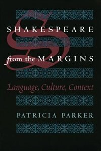 Book Shakespeare From The Margins: Language, Culture, Context by Patricia Parker