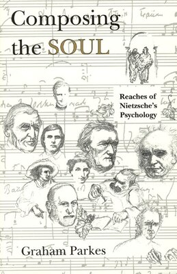Book Composing The Soul: Reaches Of Nietzsche's Psychology by Graham Parkes