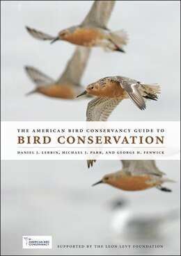 Book The American Bird Conservancy Guide to Bird Conservation by Daniel J. Lebbin