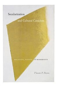 Secularization And Cultural Criticism: Religion, Nation, And Modernity