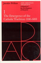 The Christian Tradition: A History Of The Development Of Doctrine, Volume 1: The Emergence of the…