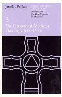 The Christian Tradition: A History Of The Development Of Doctrine, Volume 3: The Growth of Medieval…