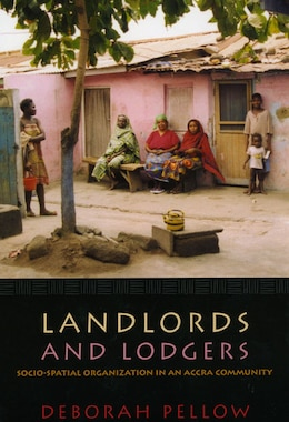 Book Landlords and Lodgers: Socio-Spatial Organization in an Accra Community by Deborah Pellow