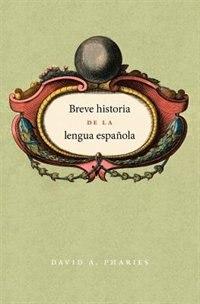 Book Breve Historia De La Lengua Española: Spanish edition by David A. Pharies