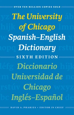 Book The University Of Chicago Spanish-english Dictionary, Sixth Edition: Diccionario Universidad De… by David A. Pharies