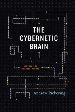 Book The Cybernetic Brain: Sketches of Another Future by Andrew Pickering